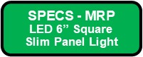 MRP 6SQ LED 6 INCH SQUARE MINI PANELUME Button